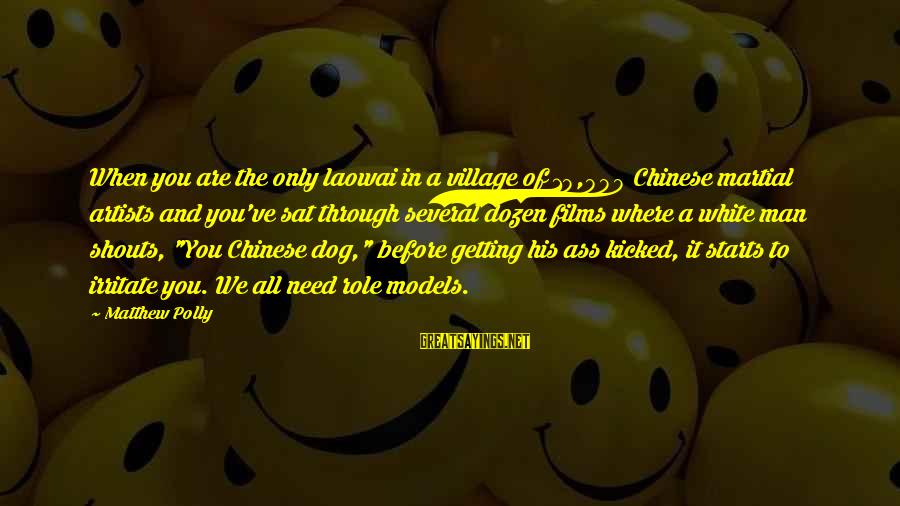 Best Dog And Man Sayings By Matthew Polly: When you are the only laowai in a village of 10,000 Chinese martial artists and