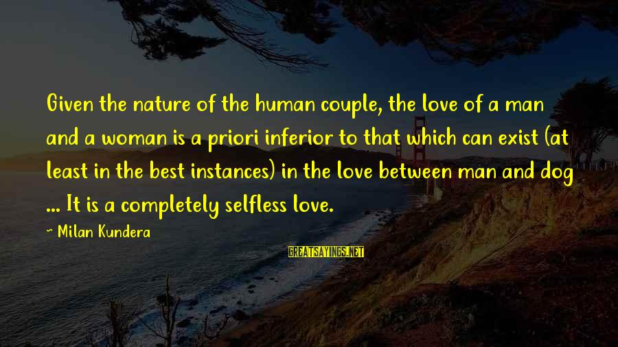 Best Dog And Man Sayings By Milan Kundera: Given the nature of the human couple, the love of a man and a woman