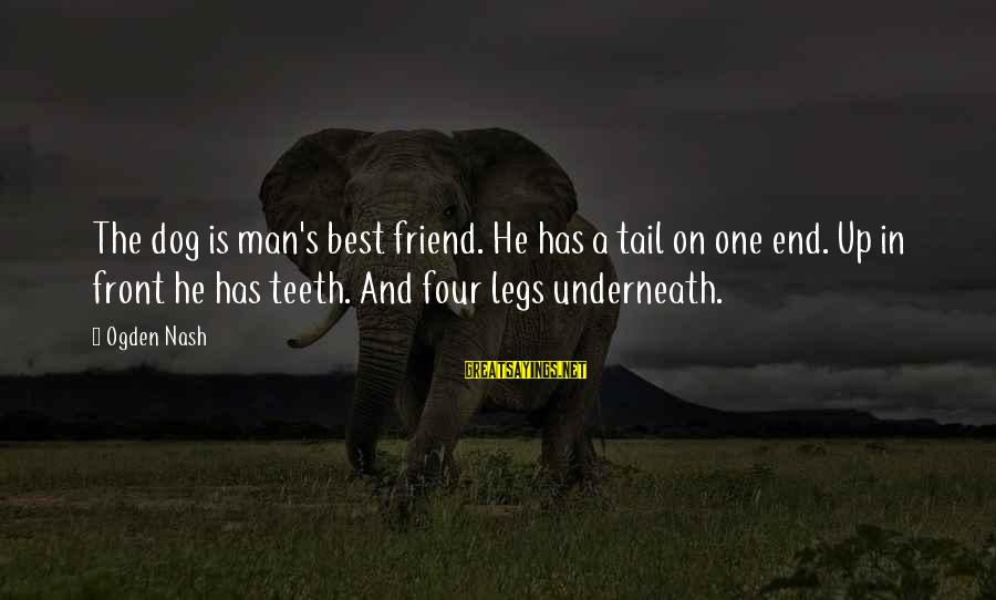 Best Dog And Man Sayings By Ogden Nash: The dog is man's best friend. He has a tail on one end. Up in