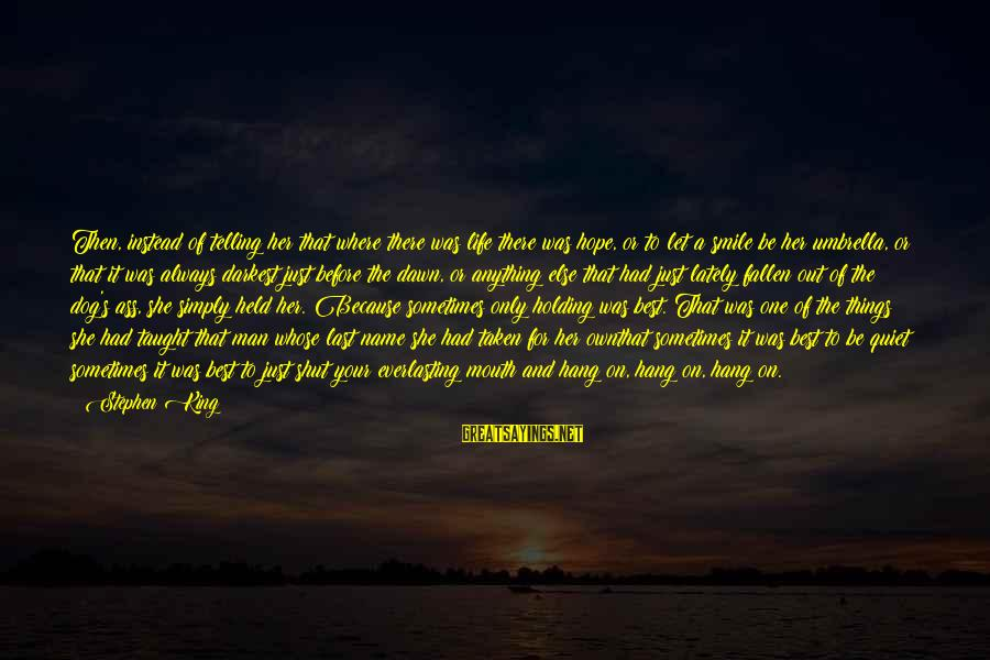 Best Dog And Man Sayings By Stephen King: Then, instead of telling her that where there was life there was hope, or to