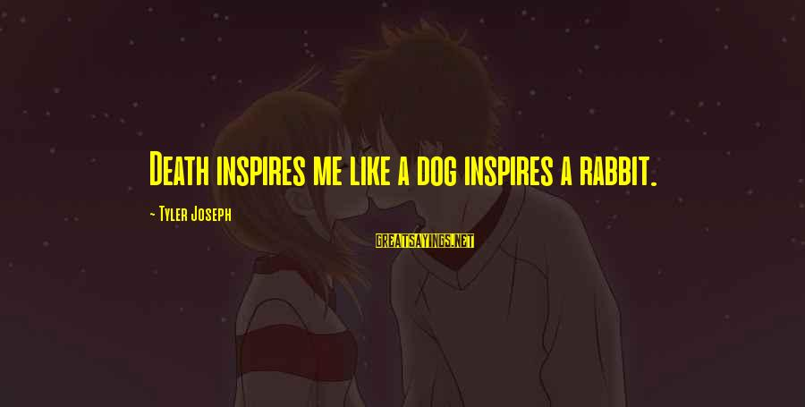 Best Dog Death Sayings By Tyler Joseph: Death inspires me like a dog inspires a rabbit.