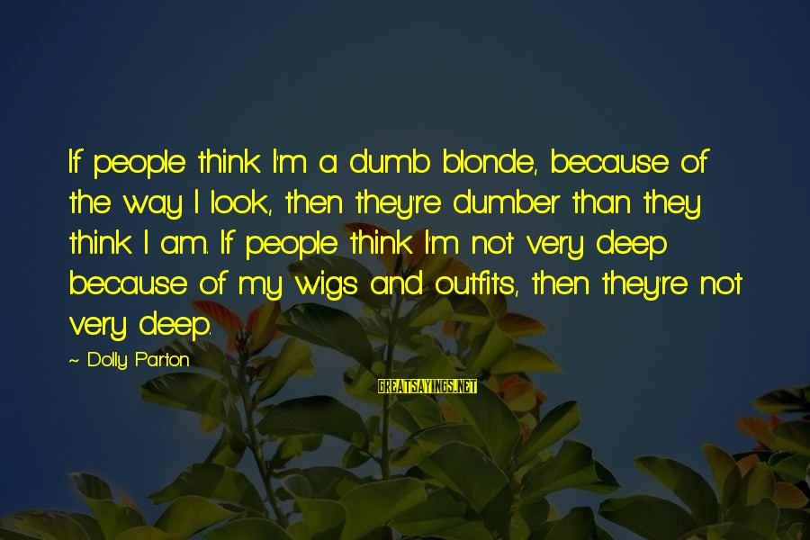Best Dumb And Dumber Sayings By Dolly Parton: If people think I'm a dumb blonde, because of the way I look, then they're