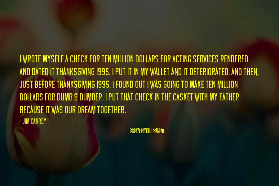 Best Dumb And Dumber Sayings By Jim Carrey: I wrote myself a check for ten million dollars for acting services rendered and dated