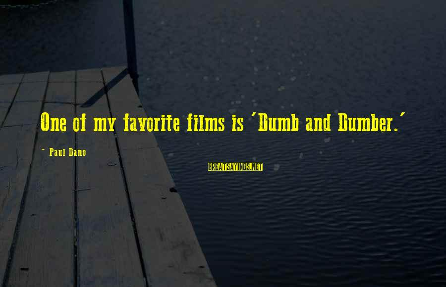 Best Dumb And Dumber Sayings By Paul Dano: One of my favorite films is 'Dumb and Dumber.'