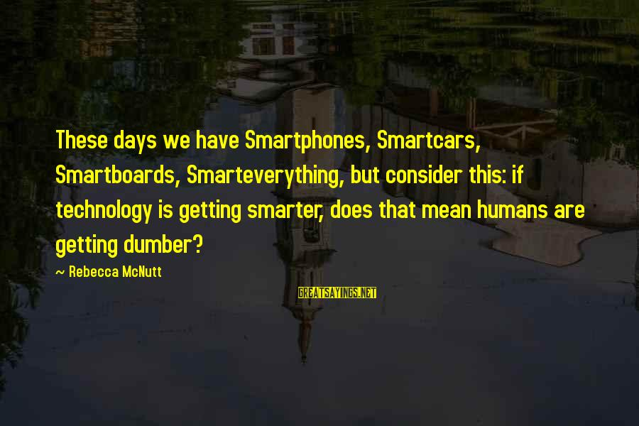 Best Dumb And Dumber Sayings By Rebecca McNutt: These days we have Smartphones, Smartcars, Smartboards, Smarteverything, but consider this: if technology is getting