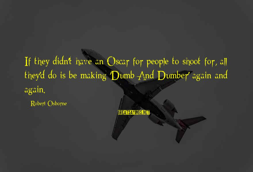Best Dumb And Dumber Sayings By Robert Osborne: If they didn't have an Oscar for people to shoot for, all they'd do is