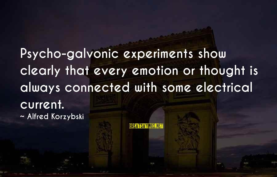 Best Electrical Sayings By Alfred Korzybski: Psycho-galvonic experiments show clearly that every emotion or thought is always connected with some electrical