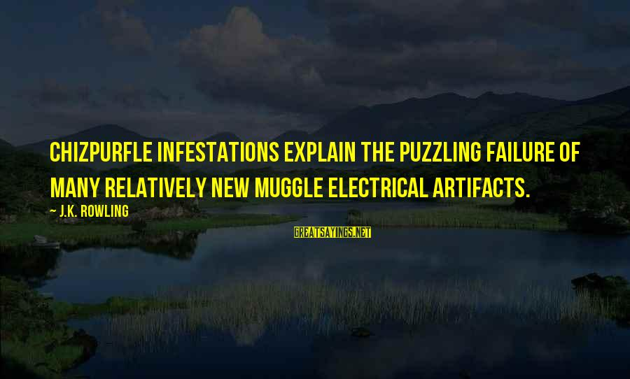 Best Electrical Sayings By J.K. Rowling: Chizpurfle infestations explain the puzzling failure of many relatively new Muggle electrical artifacts.