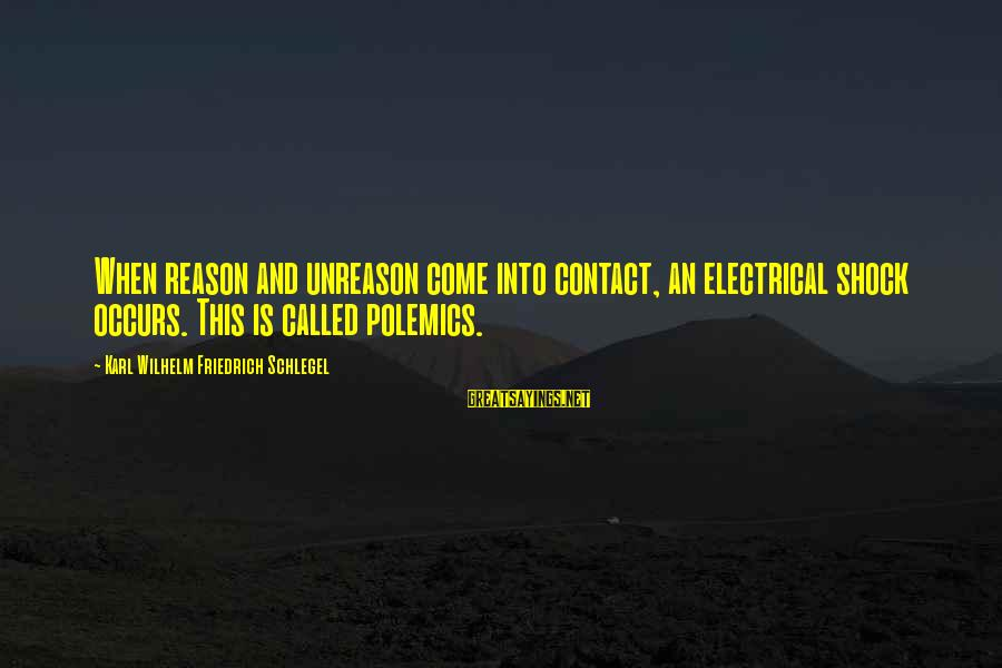 Best Electrical Sayings By Karl Wilhelm Friedrich Schlegel: When reason and unreason come into contact, an electrical shock occurs. This is called polemics.