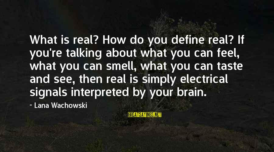 Best Electrical Sayings By Lana Wachowski: What is real? How do you define real? If you're talking about what you can