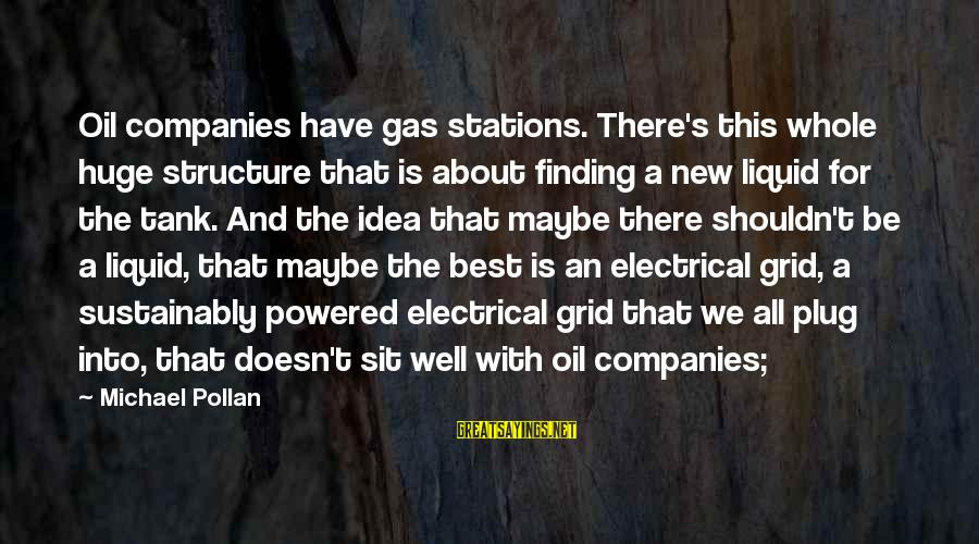 Best Electrical Sayings By Michael Pollan: Oil companies have gas stations. There's this whole huge structure that is about finding a