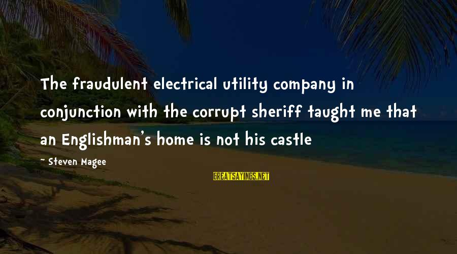 Best Electrical Sayings By Steven Magee: The fraudulent electrical utility company in conjunction with the corrupt sheriff taught me that an