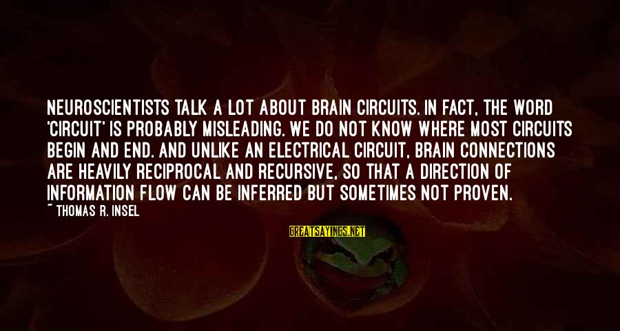 Best Electrical Sayings By Thomas R. Insel: Neuroscientists talk a lot about brain circuits. In fact, the word 'circuit' is probably misleading.