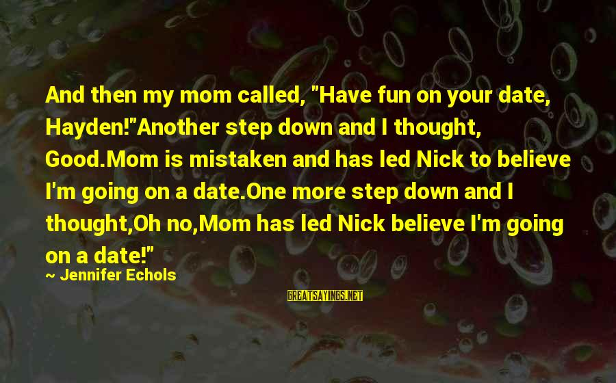 """Best Facebook Likes Sayings By Jennifer Echols: And then my mom called, """"Have fun on your date, Hayden!""""Another step down and I"""