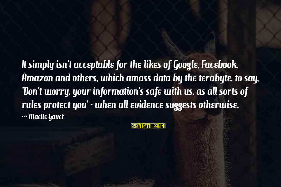 Best Facebook Likes Sayings By Maelle Gavet: It simply isn't acceptable for the likes of Google, Facebook, Amazon and others, which amass
