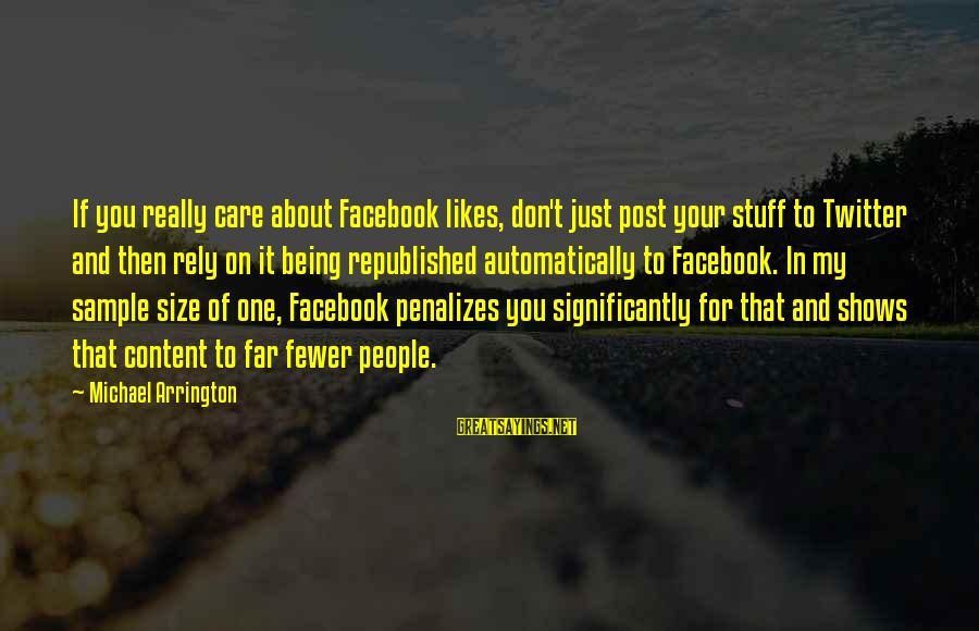 Best Facebook Likes Sayings By Michael Arrington: If you really care about Facebook likes, don't just post your stuff to Twitter and