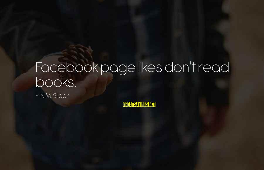 Best Facebook Likes Sayings By N.M. Silber: Facebook page likes don't read books.