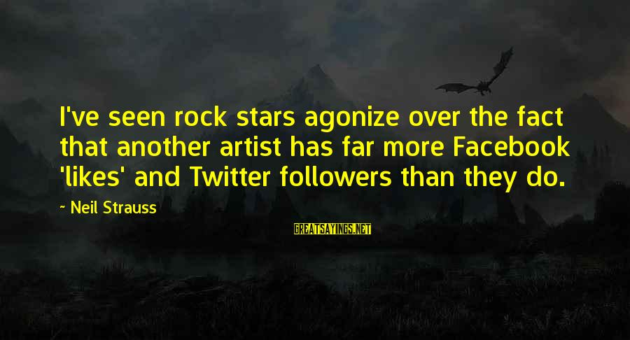 Best Facebook Likes Sayings By Neil Strauss: I've seen rock stars agonize over the fact that another artist has far more Facebook