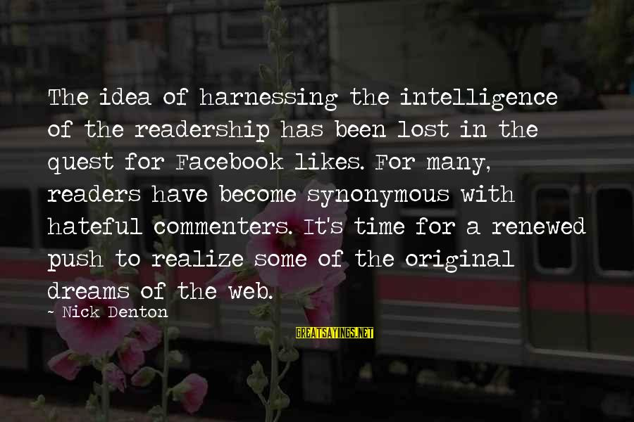 Best Facebook Likes Sayings By Nick Denton: The idea of harnessing the intelligence of the readership has been lost in the quest