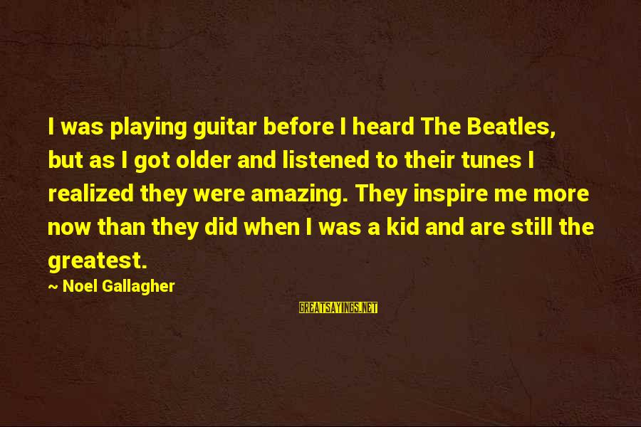 Best Facebook Likes Sayings By Noel Gallagher: I was playing guitar before I heard The Beatles, but as I got older and
