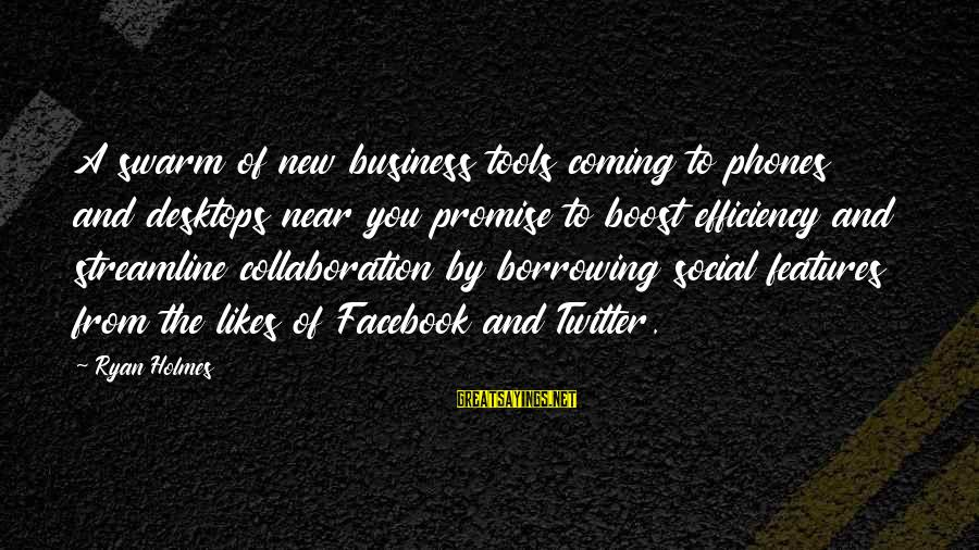Best Facebook Likes Sayings By Ryan Holmes: A swarm of new business tools coming to phones and desktops near you promise to