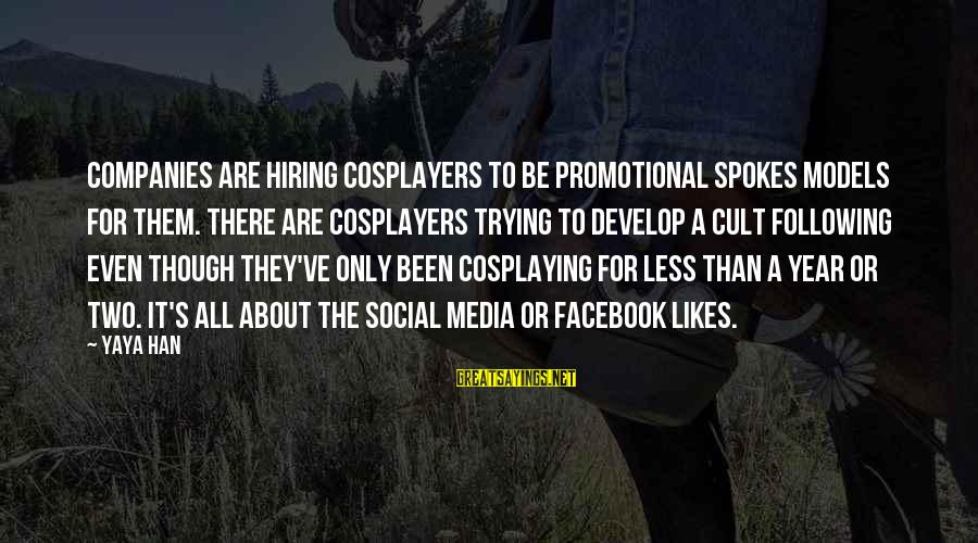 Best Facebook Likes Sayings By Yaya Han: Companies are hiring cosplayers to be promotional spokes models for them. There are cosplayers trying