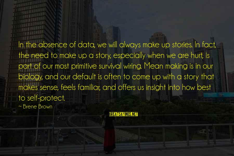 Best Familiar Sayings By Brene Brown: In the absence of data, we will always make up stories. In fact, the need