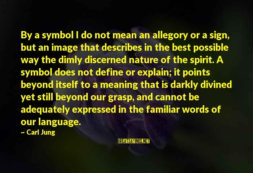 Best Familiar Sayings By Carl Jung: By a symbol I do not mean an allegory or a sign, but an image