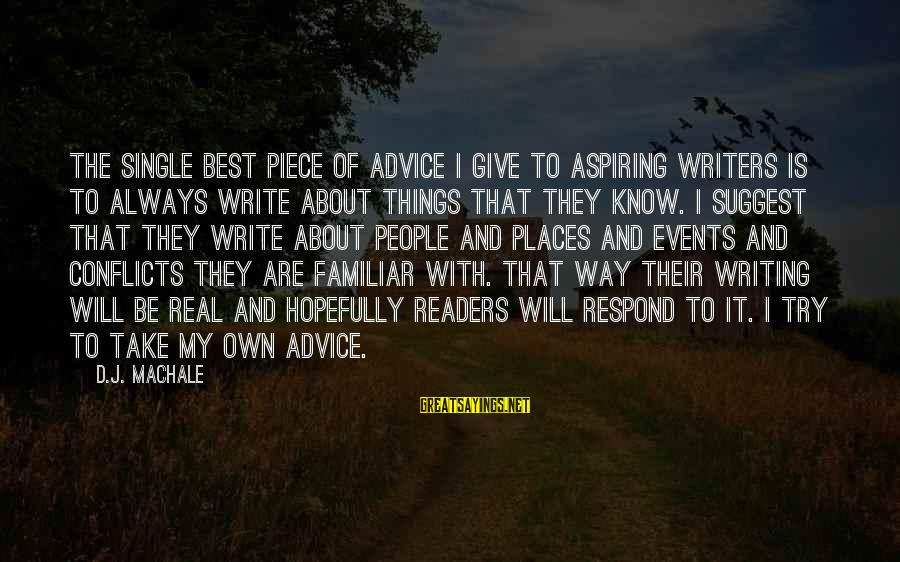 Best Familiar Sayings By D.J. MacHale: The single best piece of advice I give to aspiring writers is to always write