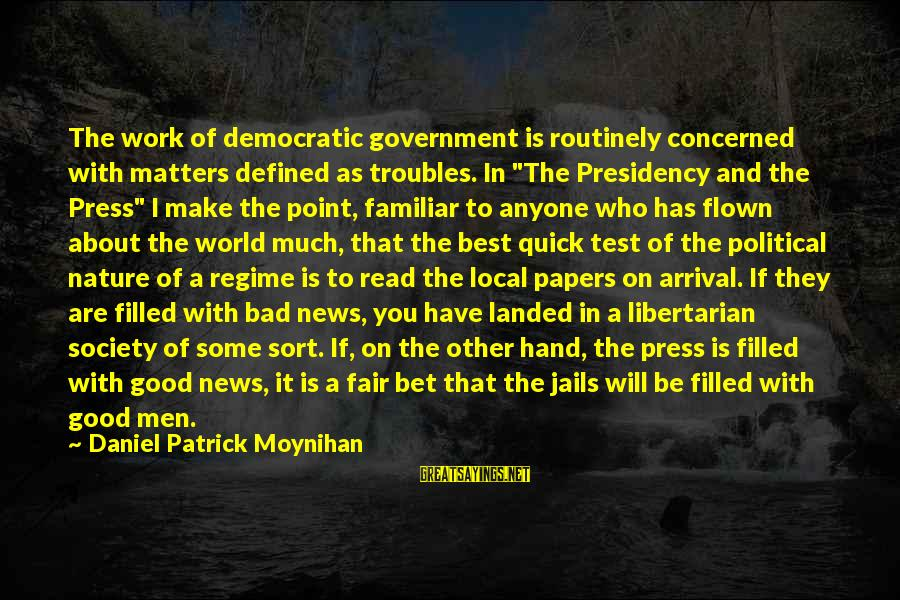 """Best Familiar Sayings By Daniel Patrick Moynihan: The work of democratic government is routinely concerned with matters defined as troubles. In """"The"""