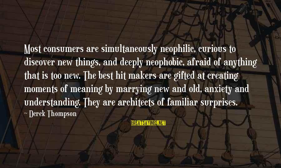Best Familiar Sayings By Derek Thompson: Most consumers are simultaneously neophilic, curious to discover new things, and deeply neophobic, afraid of
