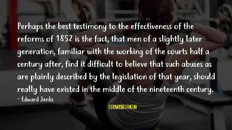 Best Familiar Sayings By Edward Jenks: Perhaps the best testimony to the effectiveness of the reforms of 1852 is the fact,