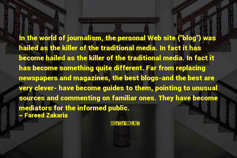 """Best Familiar Sayings By Fareed Zakaria: In the world of journalism, the personal Web site (""""blog"""") was hailed as the killer"""