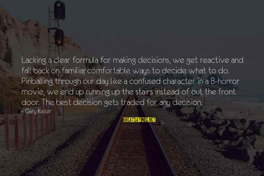 Best Familiar Sayings By Gary Keller: Lacking a clear formula for making decisions, we get reactive and fall back on familiar,