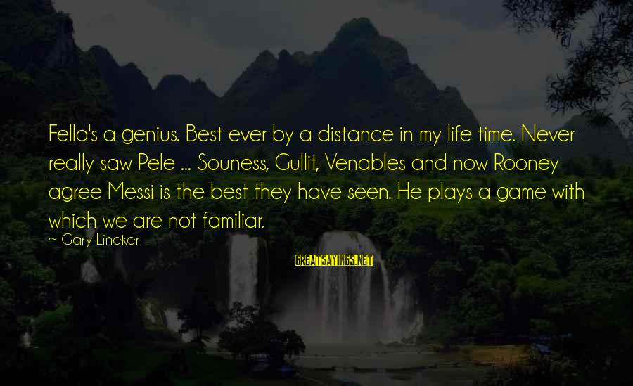 Best Familiar Sayings By Gary Lineker: Fella's a genius. Best ever by a distance in my life time. Never really saw