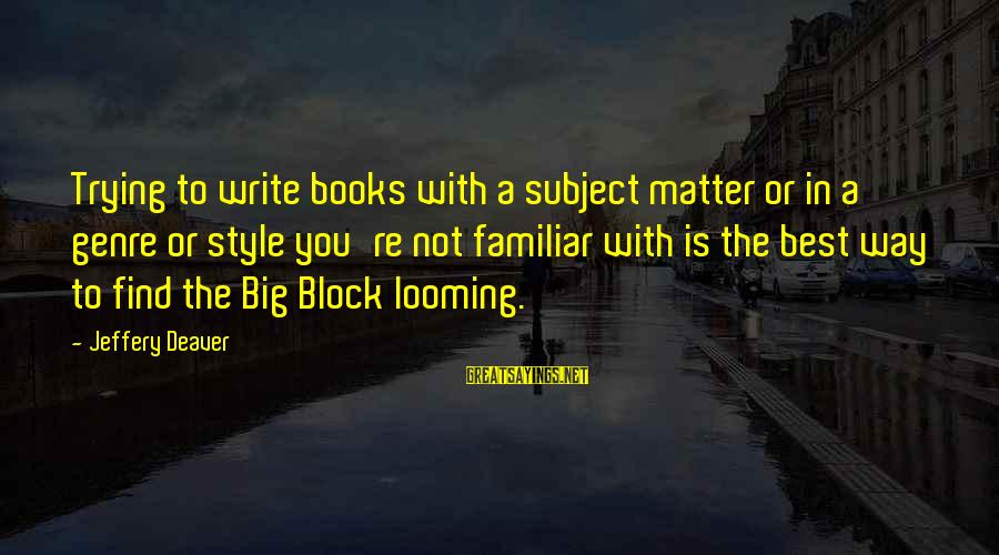 Best Familiar Sayings By Jeffery Deaver: Trying to write books with a subject matter or in a genre or style you're