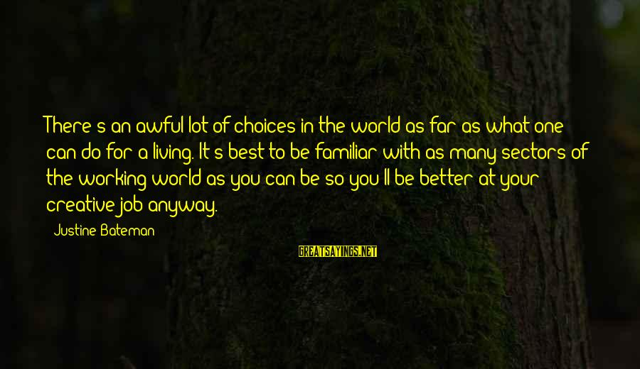 Best Familiar Sayings By Justine Bateman: There's an awful lot of choices in the world as far as what one can