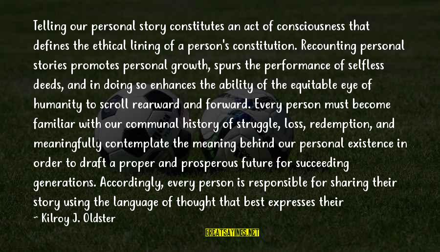Best Familiar Sayings By Kilroy J. Oldster: Telling our personal story constitutes an act of consciousness that defines the ethical lining of