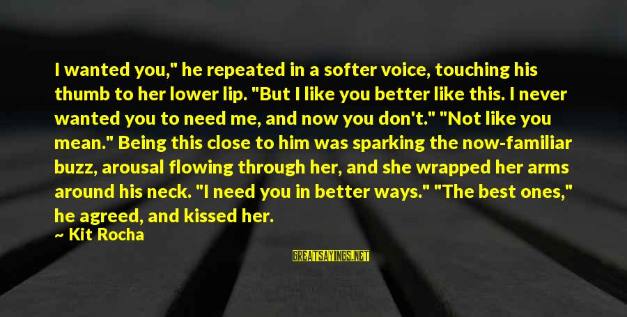 """Best Familiar Sayings By Kit Rocha: I wanted you,"""" he repeated in a softer voice, touching his thumb to her lower"""
