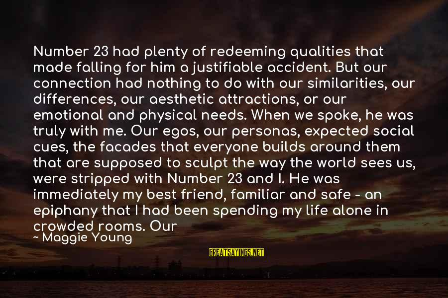 Best Familiar Sayings By Maggie Young: Number 23 had plenty of redeeming qualities that made falling for him a justifiable accident.