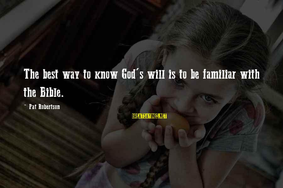 Best Familiar Sayings By Pat Robertson: The best way to know God's will is to be familiar with the Bible.