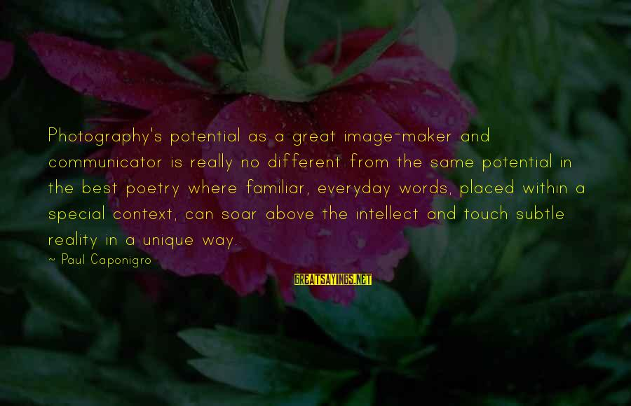 Best Familiar Sayings By Paul Caponigro: Photography's potential as a great image-maker and communicator is really no different from the same