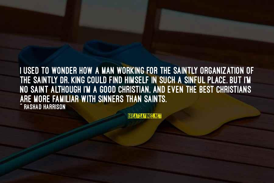 Best Familiar Sayings By Rashad Harrison: I used to wonder how a man working for the saintly organization of the saintly
