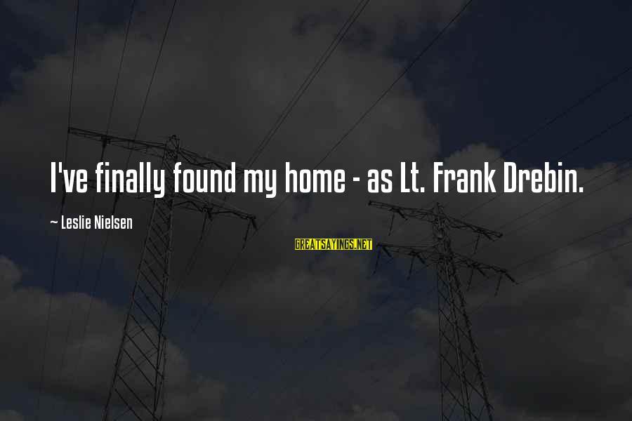 Best Frank Drebin Sayings By Leslie Nielsen: I've finally found my home - as Lt. Frank Drebin.