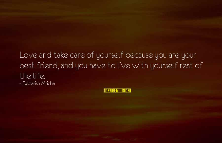 Best Friend Truth Sayings By Debasish Mridha: Love and take care of yourself because you are your best friend, and you have