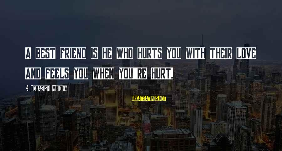 Best Friend Truth Sayings By Debasish Mridha: A best friend is he who hurts you with their love and feels you when
