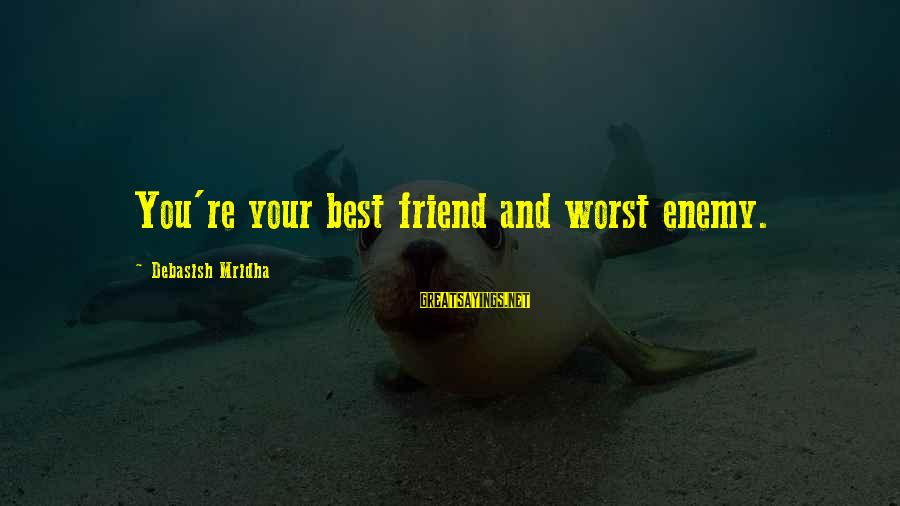 Best Friend Truth Sayings By Debasish Mridha: You're your best friend and worst enemy.