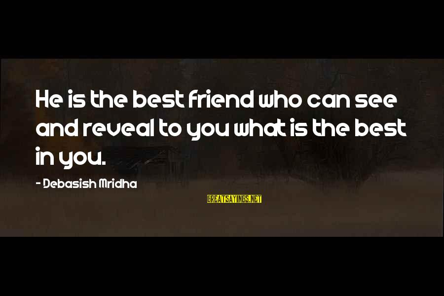 Best Friend Truth Sayings By Debasish Mridha: He is the best friend who can see and reveal to you what is the