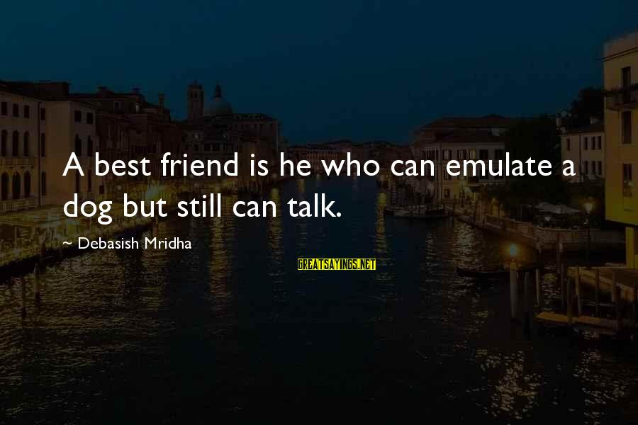 Best Friend Truth Sayings By Debasish Mridha: A best friend is he who can emulate a dog but still can talk.