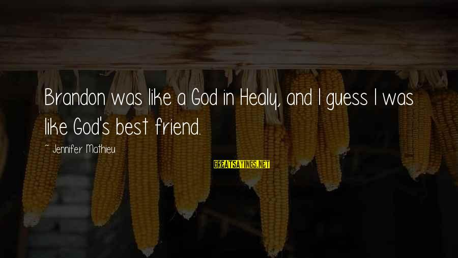 Best Friend Truth Sayings By Jennifer Mathieu: Brandon was like a God in Healy, and I guess I was like God's best